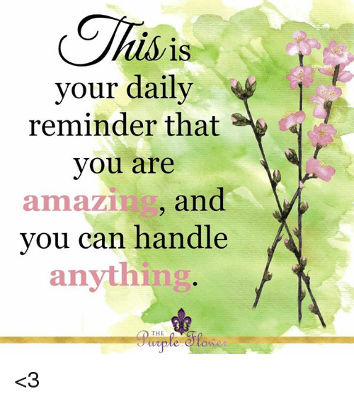 Amazer: Jas  tis is  vour daily  reminder that  you are  amaZ and  can handle  anythi  you  ng  THE  ONR <3