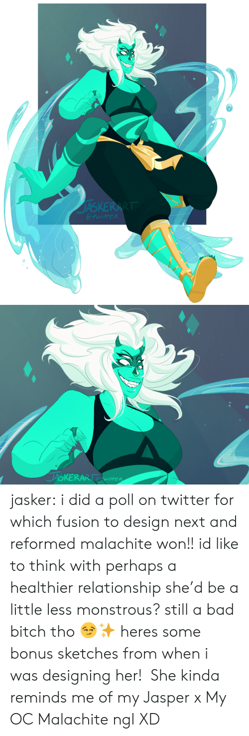 fusion: JASKERA  @twitfeR   DASKERARis  itter jasker:  i did a poll on twitter for which fusion to design next and reformed malachite won!! id like to think with perhaps a healthier relationship she'd be a little less monstrous? still a bad bitch tho 😏✨  heres some bonus sketches from when i was designing her!  She kinda reminds me of my Jasper x My OC Malachite ngl XD