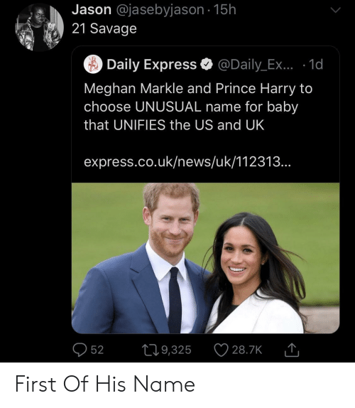 News, Prince, and Prince Harry: Jason @jasebyjason 15h  21 Savage  Daily Express @Daily_Ex.. .1d  Meghan Markle and Prince Harry to  choose UNUSUAL name for baby  that UNIFIES the US and UK  express.co.uk/news/uk/112313...  52 9,325 28.7KT First Of His Name
