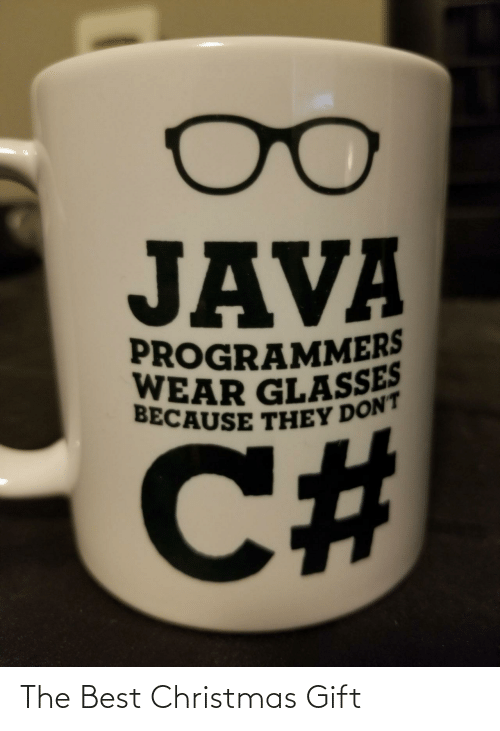 Java: JAVA  PROGRAMMERS  WEAR GLASSES  BECAUSE THEY DON'T  %23 The Best Christmas Gift