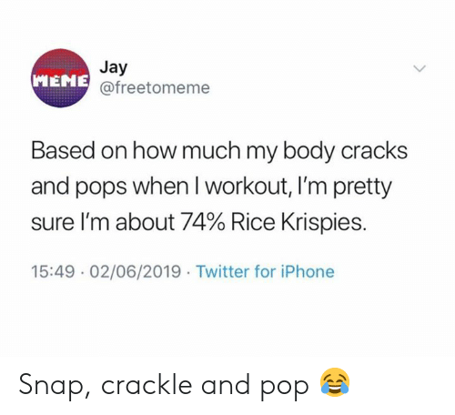 Iphone, Jay, and Pop: Jay  MENE@freetomeme  Based on how much my body cracks  and pops when Iworkout, I'm pretty  sure I'm about 74% Rice Krispies.  15:49 02/06/2019 Twitter for iPhone Snap, crackle and pop 😂