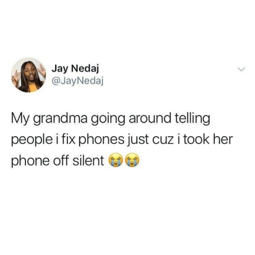 Grandma, Jay, and Phone: Jay Nedaj  @JayNedaj  My grandma going around telling  people i fix phones just cuz i took her  phone off