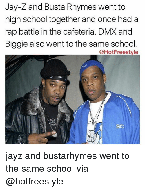 Busta Rhymes, Dmx, and Jay: Jay-Z and Busta Rhymes went to  high school together and once had a  rap battle in the cafeteria. DMX and  Biggie also went to the same school  @HotFreestyle  SC jayz and bustarhymes went to the same school via @hotfreestyle