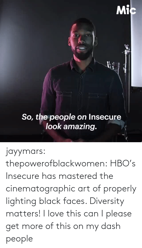 get: jayymars:  thepowerofblackwomen:  HBO's Insecure has mastered the cinematographic art of properly lighting black faces. Diversity matters!  I love this can I please get more of this on my dash people