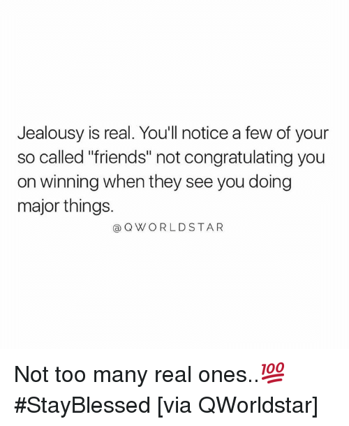 """Friends, Worldstar, and Jealousy: Jealousy is real. Youll notice a few of your  so called """"friends"""" not congratulating you  on winning when they see you doing  major things.  Q WORLDSTAR Not too many real ones..💯 #StayBlessed [via QWorldstar]"""