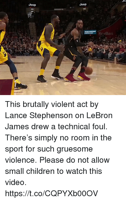 Children, Lance Stephenson, and LeBron James: Jee  Jeep  Jeep This brutally violent act by Lance Stephenson on LeBron James drew a technical foul. There's simply no room in the sport for such gruesome violence. Please do not allow small children to watch this video. https://t.co/CQPYXb00OV