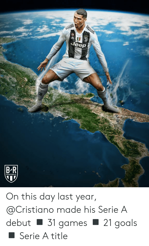 serie a: Jeep  BR  FOOTBALL On this day last year, @Cristiano made his Serie A debut  ◾️ 31 games ◾️ 21 goals ◾️ Serie A title