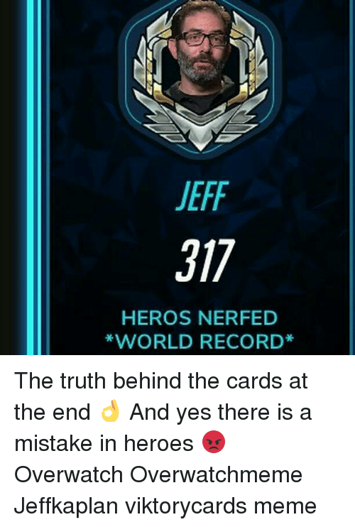 Nerfed: JEFF  T17  HEROS NERFED  *WORLD RECORD The truth behind the cards at the end 👌 And yes there is a mistake in heroes 😡 Overwatch Overwatchmeme Jeffkaplan viktorycards meme