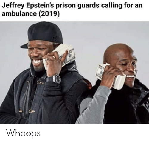 whoops: Jeffrey Epstein's prison guards calling for an  ambulance (2019) Whoops