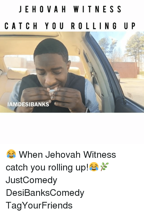 jehovah: JEHOVAH WIT NESS  CATCH YOU ROLL IN G U P  IAMDESIBANKS 😂 When Jehovah Witness catch you rolling up!😂🌿 JustComedy DesiBanksComedy TagYourFriends