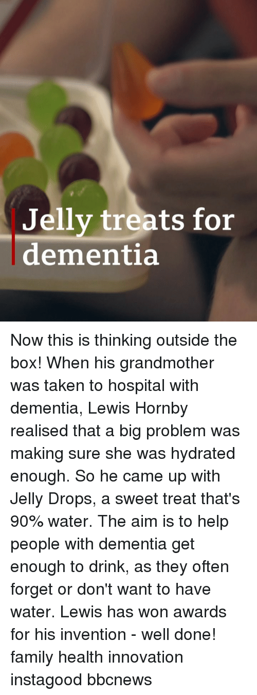 Family, Memes, and Taken: Jelly treats for  dementia Now this is thinking outside the box! When his grandmother was taken to hospital with dementia, Lewis Hornby realised that a big problem was making sure she was hydrated enough. So he came up with Jelly Drops, a sweet treat that's 90% water. The aim is to help people with dementia get enough to drink, as they often forget or don't want to have water. Lewis has won awards for his invention - well done! family health innovation instagood bbcnews