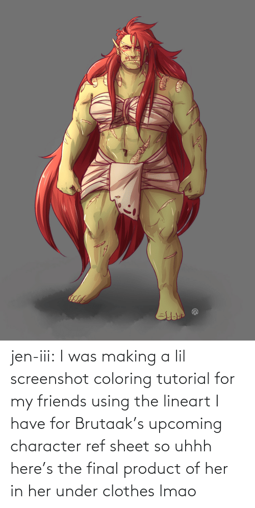 making a: jen-iii:  I was making a lil screenshot coloring tutorial for my friends using the lineart I have for Brutaak's upcoming character ref sheet so uhhh here's the final product of her in her under clothes lmao
