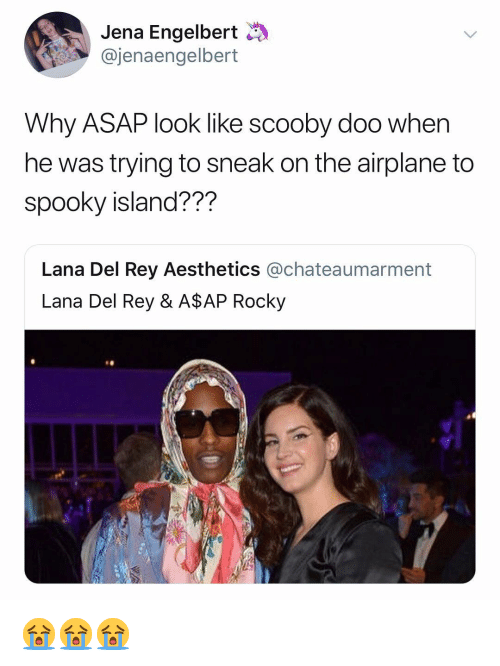 A$AP Rocky: Jena Engelbert  @jenaengelbert  Why ASAP look like scooby doo when  he was trying to sneak on the airplane to  spooky island???  Lana Del Rey Aesthetics @chateaumarment  Lana Del Rey & A$AP Rocky 😭😭😭