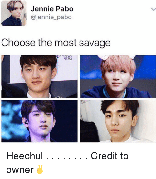 Memes, 🤖, and Heechul: Jennie Pabo  @jennie pabo  Choose the most savage Heechul . . . . . . . . Credit to owner✌