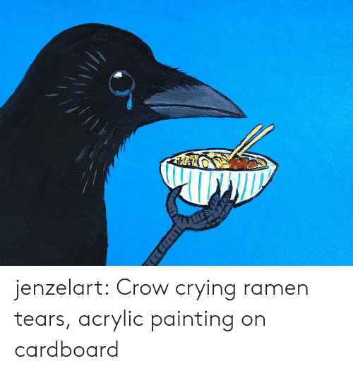Crying, Ramen, and Tumblr: jenzelart:  Crow crying ramen tears, acrylic painting on cardboard