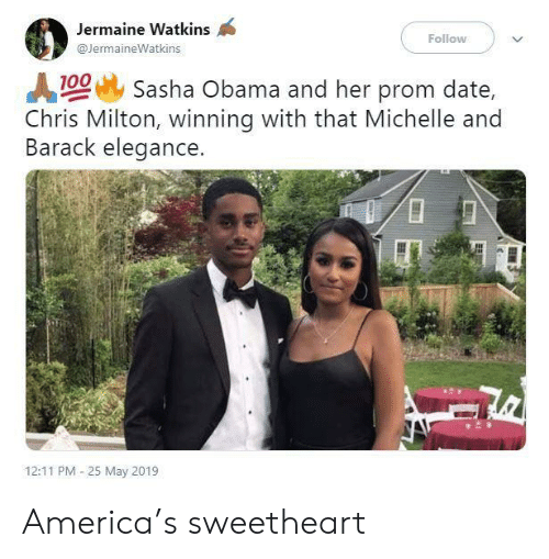 25 May: Jermaine Watkins  Follow  @JermaineWatkins  100 Sasha Obama and her prom date,  Chris Milton, winning with that Michelle and  Barack elegance.  12:11 PM 25 May 2019 America's sweetheart