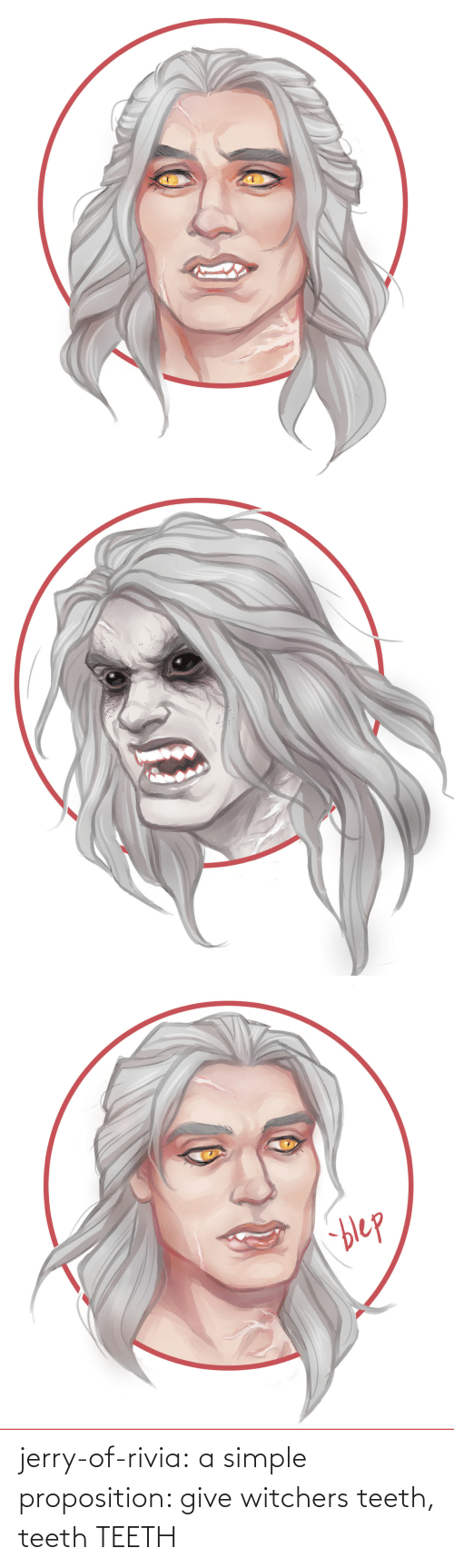 teeth: jerry-of-rivia:  a simple proposition: give witchers teeth, teeth TEETH