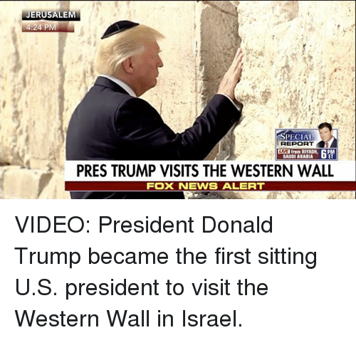 u-s-president: JERUSALEM  24 P  SPECIAL  REPORT  from RIYADH  SAUDI ARABIA  PRES TRUMP VISITS THE WESTERN WALL  FOXNEWS ALERT VIDEO: President Donald Trump became the first sitting U.S. president to visit the Western Wall in Israel.
