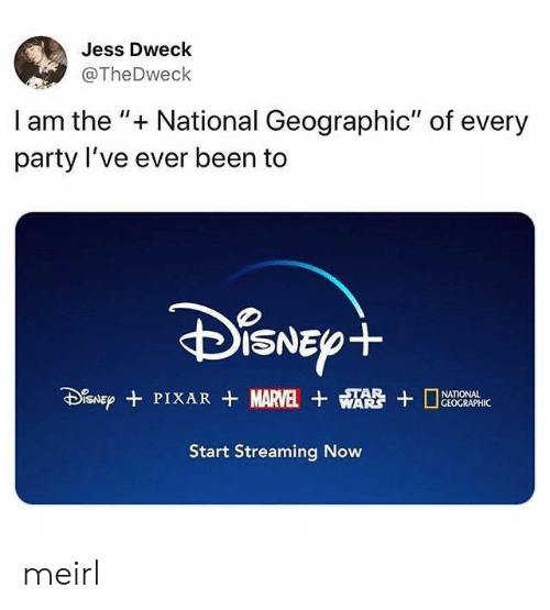 "Party, Marvel, and National Geographic: Jess Dweck  @TheDweck  I am the "" National Geographic"" of every  party I've ever been to  DiSNEpt  SNEPPIXAR MARVEL WA  STAR  GEOGRAPHIC  Start Streaming Now meirl"