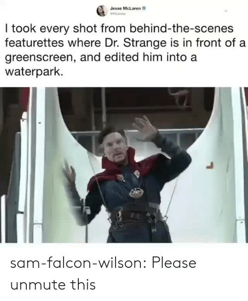 dr strange: Jesse McLaren  I took every shot from behind-the-scenes  featurettes where Dr. Strange is in front of a  greenscreen, and edited him into a  waterpark. sam-falcon-wilson: Please unmute this