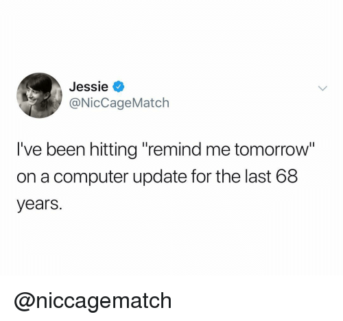 """Computer, Tomorrow, and Dank Memes: Jessie V  NicCageMatch  I've been hitting """"remind me tomorrow  on a computer update for the last 68  years. @niccagematch"""