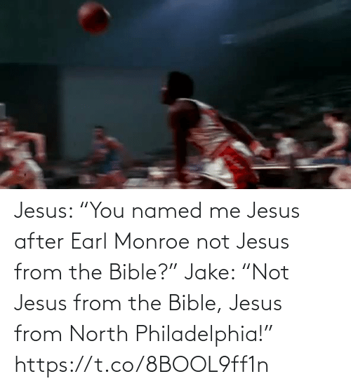 "Bible: Jesus: ""You named me Jesus after Earl Monroe not Jesus from the Bible?""  Jake: ""Not Jesus from the Bible, Jesus from North Philadelphia!""   https://t.co/8BOOL9ff1n"