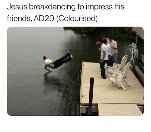 Friends, Jesus, and Catholic: Jesus breakdancing to impress his  friends, AD20 (Colourised)