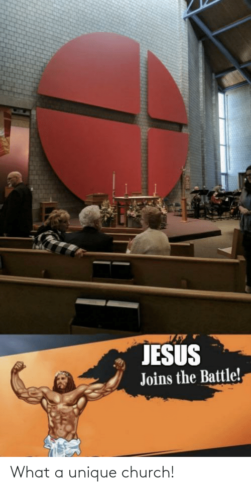 Church, Jesus, and What: JESUS  Joins the Battle!, What a unique church!