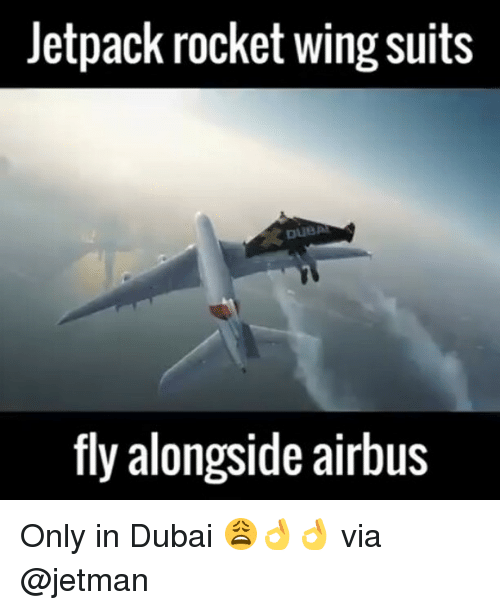 Jetpacking: Jetpack rocket wing suits  fly alongside airbus Only in Dubai 😩👌👌 via @jetman