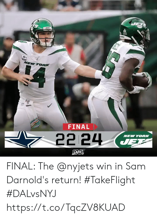 Memes, New York, and Jets: JETS  1ORK  NEW YORK  FINAL  NEW YORK  22 24  JET FINAL: The @nyjets win in Sam Darnold's return! #TakeFlight #DALvsNYJ https://t.co/TqcZV8KUAD