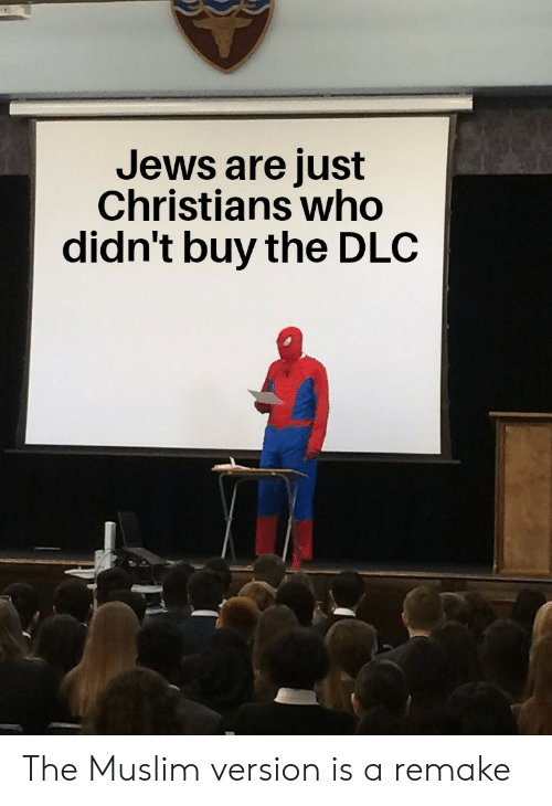 Muslim, Jews, and Who: Jews are just  Christians who  didn't buy the DLC The Muslim version is a remake