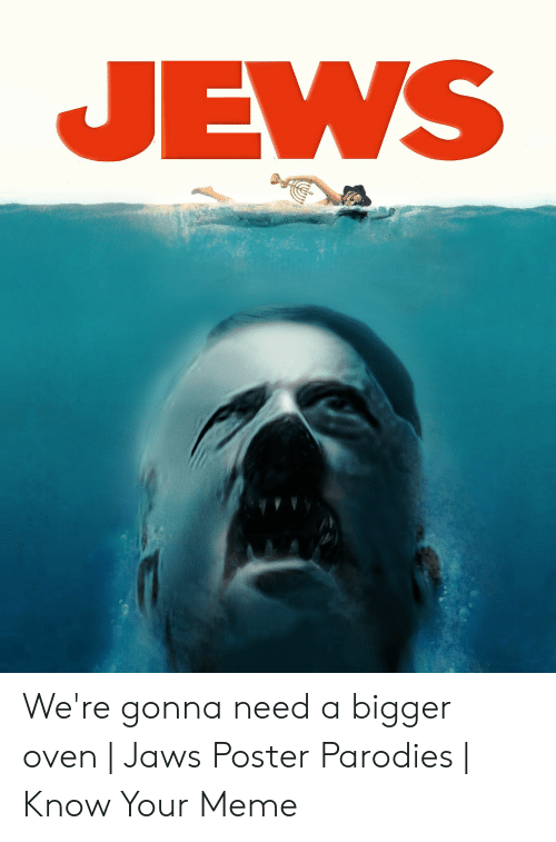 Jaws Poster: JEWS We're gonna need a bigger oven | Jaws Poster Parodies | Know Your Meme