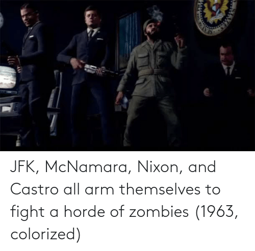castro: JFK, McNamara, Nixon, and Castro all arm themselves to fight a horde of zombies (1963, colorized)