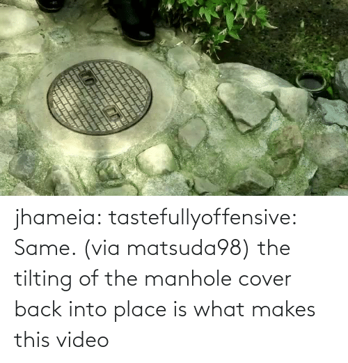 Cover: jhameia:  tastefullyoffensive: Same. (via matsuda98) the tilting of the manhole cover back into place is what makes this video