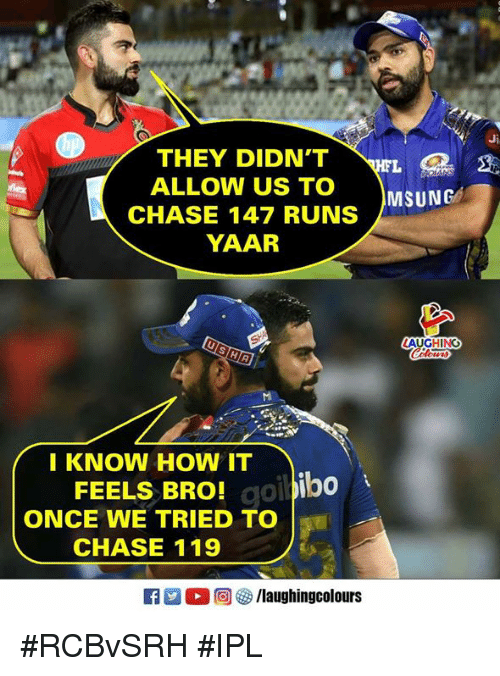 Chase, Indianpeoplefacebook, and How: Ji  THEY DIDN'T  ALLOW US TO  CHASE 147 RUNS  YAAR  FL  MSUNG  A GHN  I KNOW HOW IT  FEELS BRO!  ONCE WE TRIED TO  CHASE 119  o ibo #RCBvSRH #IPL