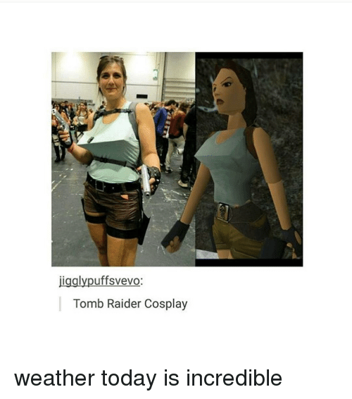 Memes, Raiders, and 🤖: jigglypuffsvevo:  Tomb Raider Cosplay weather today is incredible