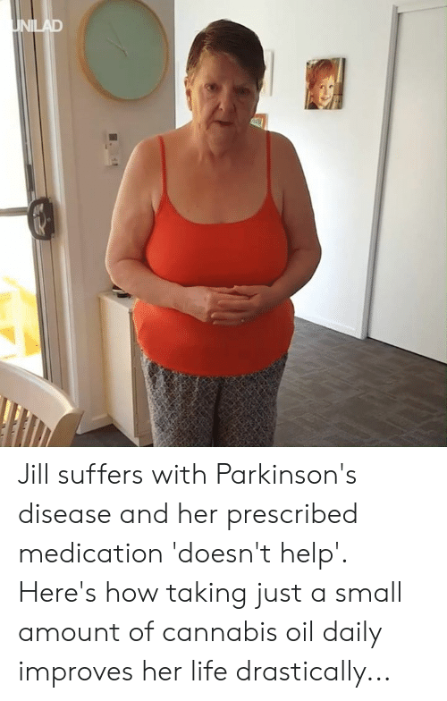 Cannabis: Jill suffers with Parkinson's disease and her prescribed medication 'doesn't help'. Here's how taking just a small amount of cannabis oil daily improves her life drastically...