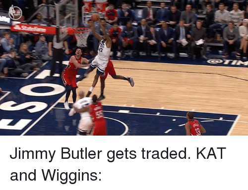 wiggins: Jimmy Butler gets traded.  KAT and Wiggins: