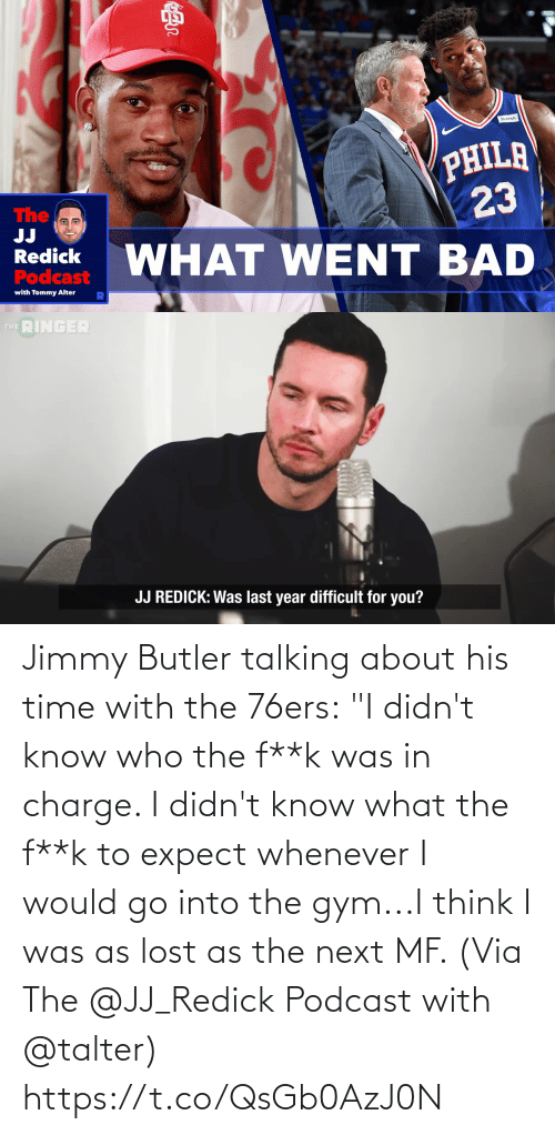 "Expect: Jimmy Butler talking about his time with the 76ers:  ""I didn't know who the f**k was in charge. I didn't know what the f**k to expect whenever I would go into the gym...I think I was as lost as the next MF.   (Via The @JJ_Redick Podcast with @talter) https://t.co/QsGb0AzJ0N"