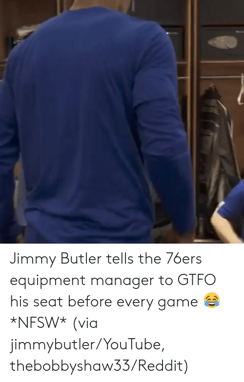 Equipment: Jimmy Butler tells the 76ers equipment manager to GTFO his seat before every game 😂 *NFSW*   (via jimmybutler/YouTube, thebobbyshaw33/Reddit)