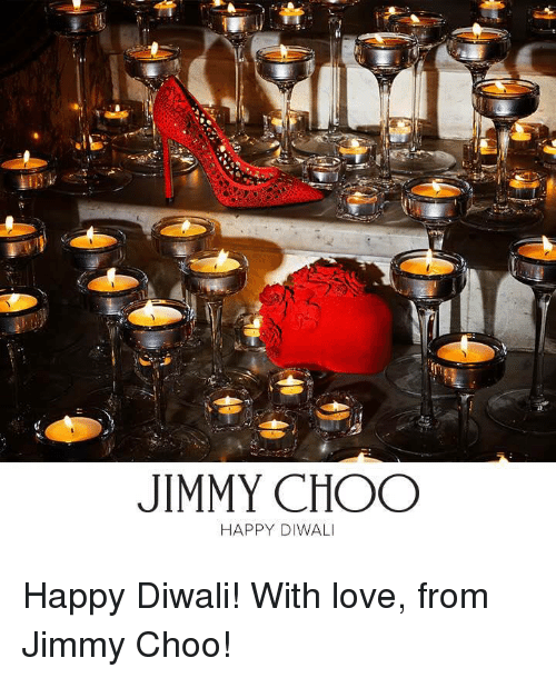 Jimmy Choo, Love, and Memes: JIMMY CHOO  HAPPY DIWALI Happy Diwali! With love, from Jimmy Choo!