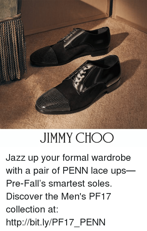 formality: JIMMY CHOO Jazz up your formal wardrobe with a pair of PENN lace ups—Pre-Fall's smartest soles. Discover the Men's PF17 collection at: http://bit.ly/PF17_PENN