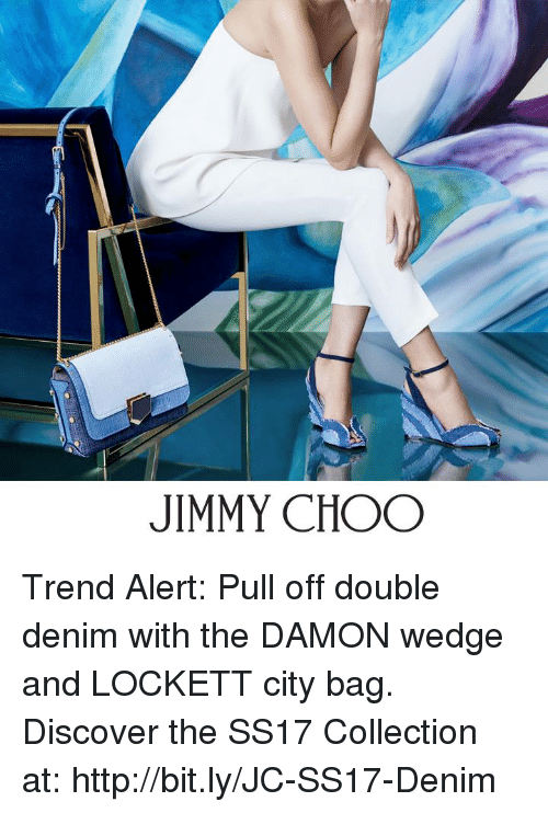 lockett: JIMMY CHOO Trend Alert: Pull off double denim with the DAMON wedge and LOCKETT city bag.    Discover the SS17 Collection at: http://bit.ly/JC-SS17-Denim
