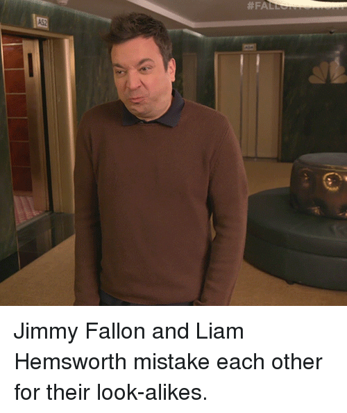 liam: Jimmy Fallon and Liam Hemsworth mistake each other for their look-alikes.