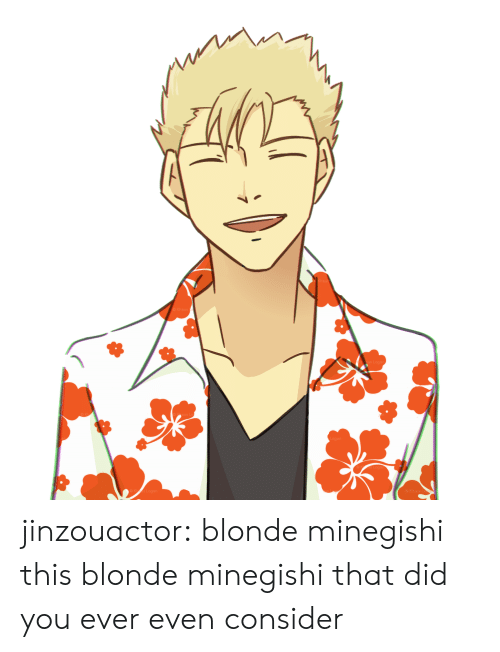 blonde: jinzouactor:  blonde minegishi this blonde minegishi that did you ever even consider