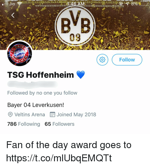 Memes, 🤖, and Bayer: Jio  :46 A  09  gOFollow  TSG Hoffenheim  Followed by no one you follow  Bayer 04 Leverkusen!  O Veltins Arena Joined May 2018  786 Following 65 Followers Fan of the day award goes to https://t.co/mlUbqEMQTt