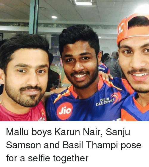 Karun Nair: Jio  DELHI  DARE Mallu boys Karun Nair, Sanju Samson and Basil Thampi pose for a selfie together