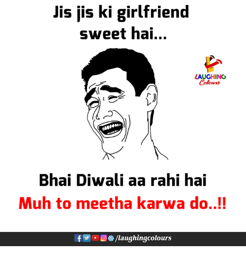 Girlfriend, Indianpeoplefacebook, and Diwali: Jis jis ki girlfriend  sweet hai..  LAUGHING  Colours  Bhai Diwali aa rahi hai  Muh to meetha karwa do..!!  f D./laughingcolours