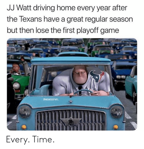 Driving, Nfl, and Game: JJ Watt driving home every year after  the Texans have a great regular season  but then lose the first playoff game  MEMESOFNFL Every. Time.