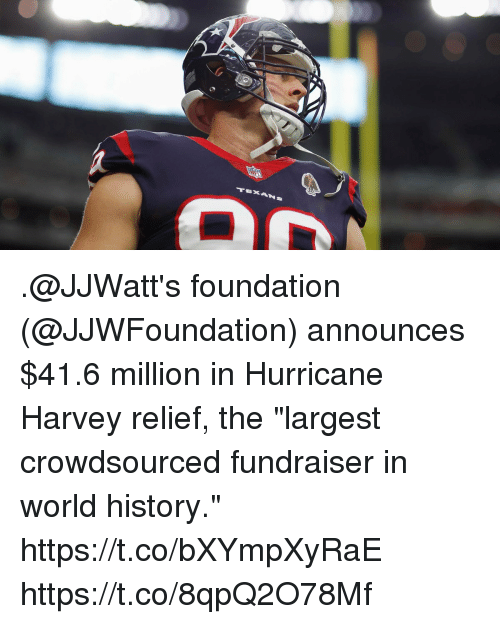 "Memes, History, and Hurricane: .@JJWatt's foundation (@JJWFoundation) announces $41.6 million in Hurricane Harvey relief, the ""largest crowdsourced fundraiser in world history."" https://t.co/bXYmpXyRaE https://t.co/8qpQ2O78Mf"